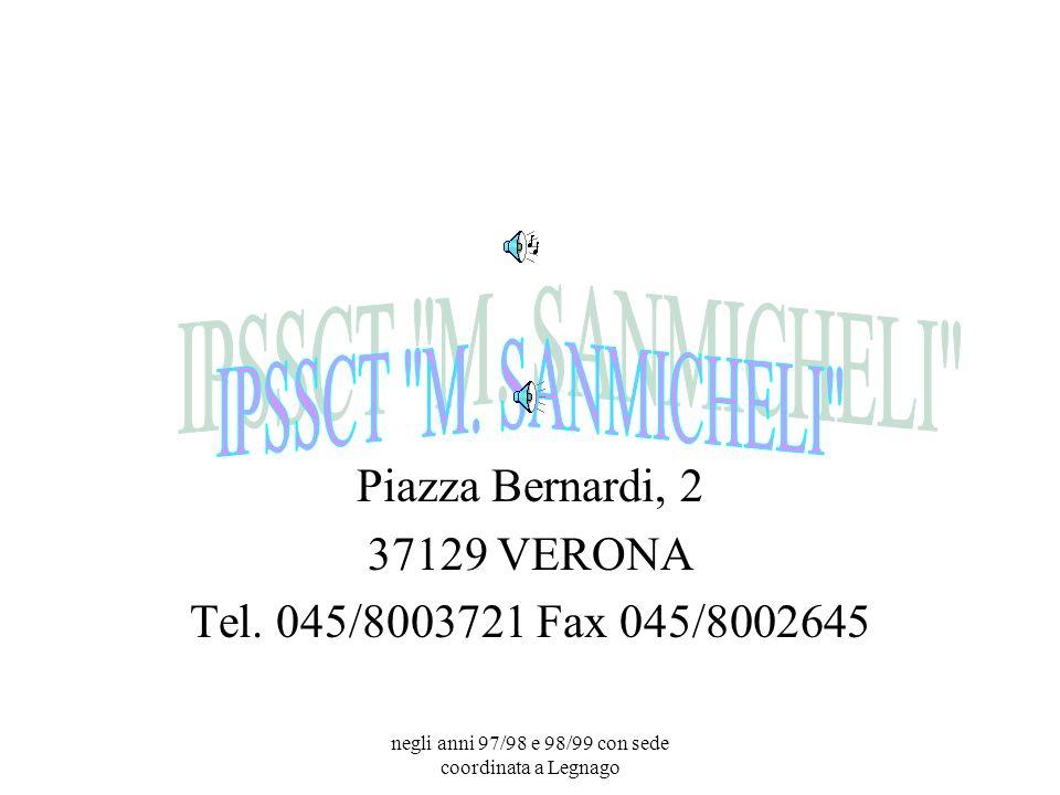 negli anni 97/98 e 98/99 con sede coordinata a Legnago Piazza Bernardi, 2 37129 VERONA Tel.