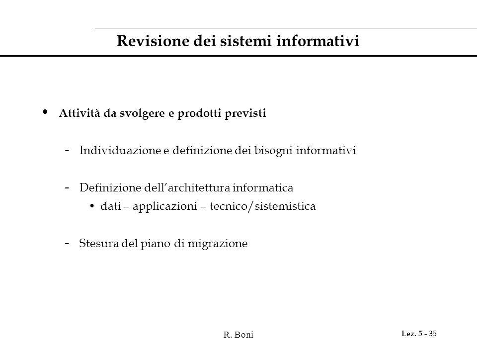 R. Boni Lez. 5 - 35 Revisione dei sistemi informativi Attività da svolgere e prodotti previsti - Individuazione e definizione dei bisogni informativi