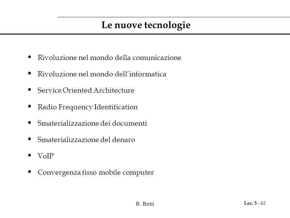 R. Boni Lez. 5 - 62 Le nuove tecnologie Rivoluzione nel mondo della comunicazione Rivoluzione nel mondo dell'informatica Service Oriented Architecture