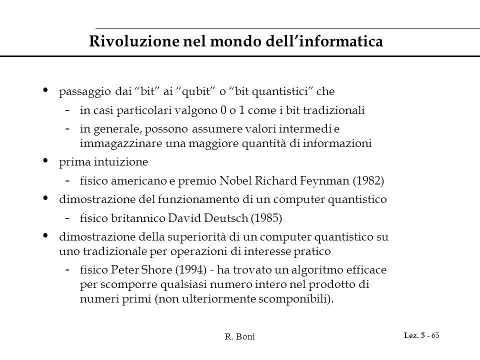 """R. Boni Lez. 5 - 65 Rivoluzione nel mondo dell'informatica passaggio dai """"bit"""" ai """"qubit"""" o """"bit quantistici"""" che - in casi particolari valgono 0 o 1"""