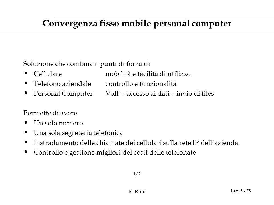 R. Boni Lez. 5 - 75 Convergenza fisso mobile personal computer Soluzione che combina i punti di forza di Cellulare mobilità e facilità di utilizzo Tel