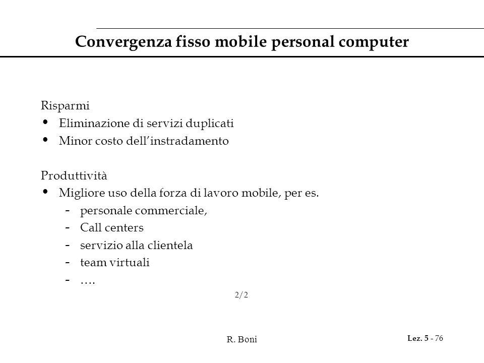 R. Boni Lez. 5 - 76 Convergenza fisso mobile personal computer Risparmi Eliminazione di servizi duplicati Minor costo dell'instradamento Produttività
