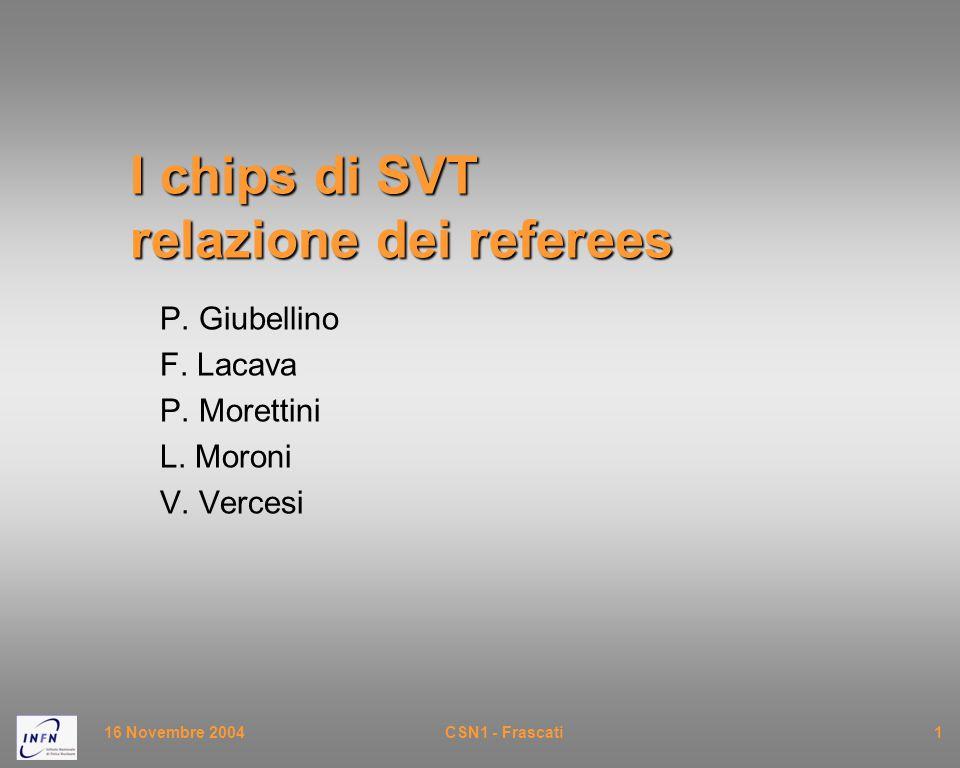 16 Novembre 2004CSN1 - Frascati1 I chips di SVT relazione dei referees P. Giubellino F. Lacava P. Morettini L. Moroni V. Vercesi