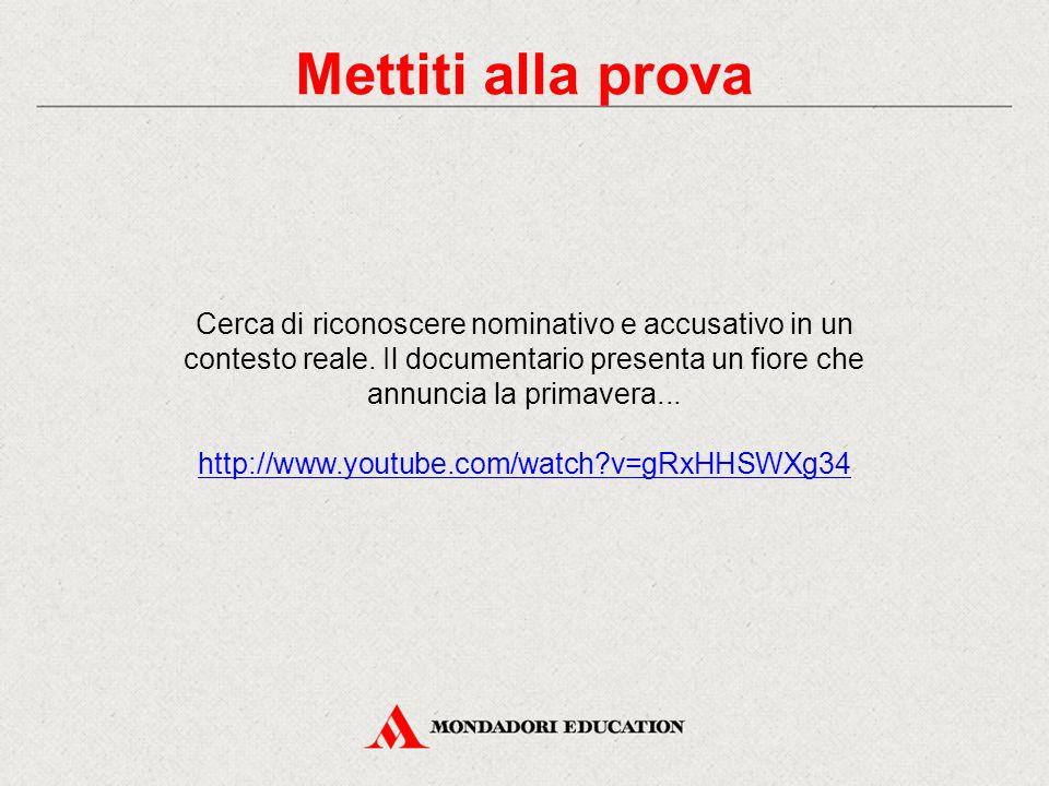 Mettiti alla prova Cerca di riconoscere nominativo e accusativo in un contesto reale. Il documentario presenta un fiore che annuncia la primavera... h