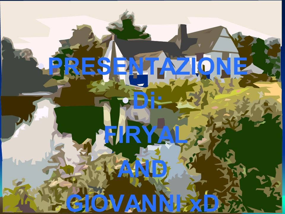 PRESENTAZIONE Di: FIRYAL AND GIOVANNI xD