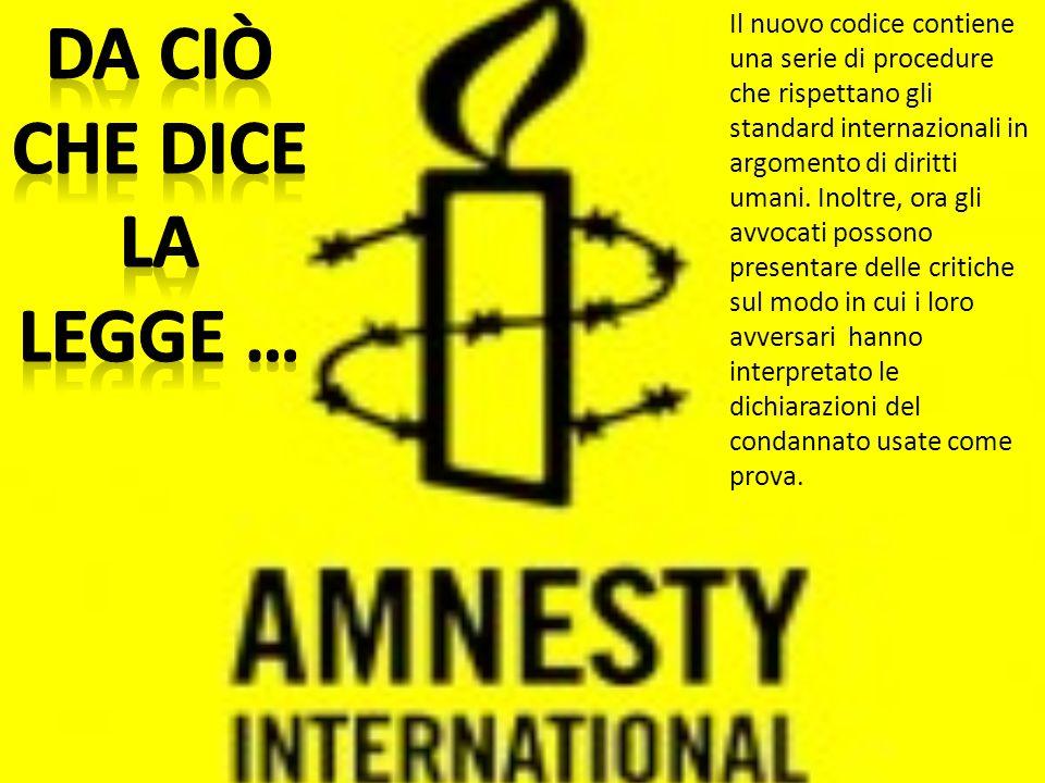 Il nuovo codice contiene una serie di procedure che rispettano gli standard internazionali in argomento di diritti umani.