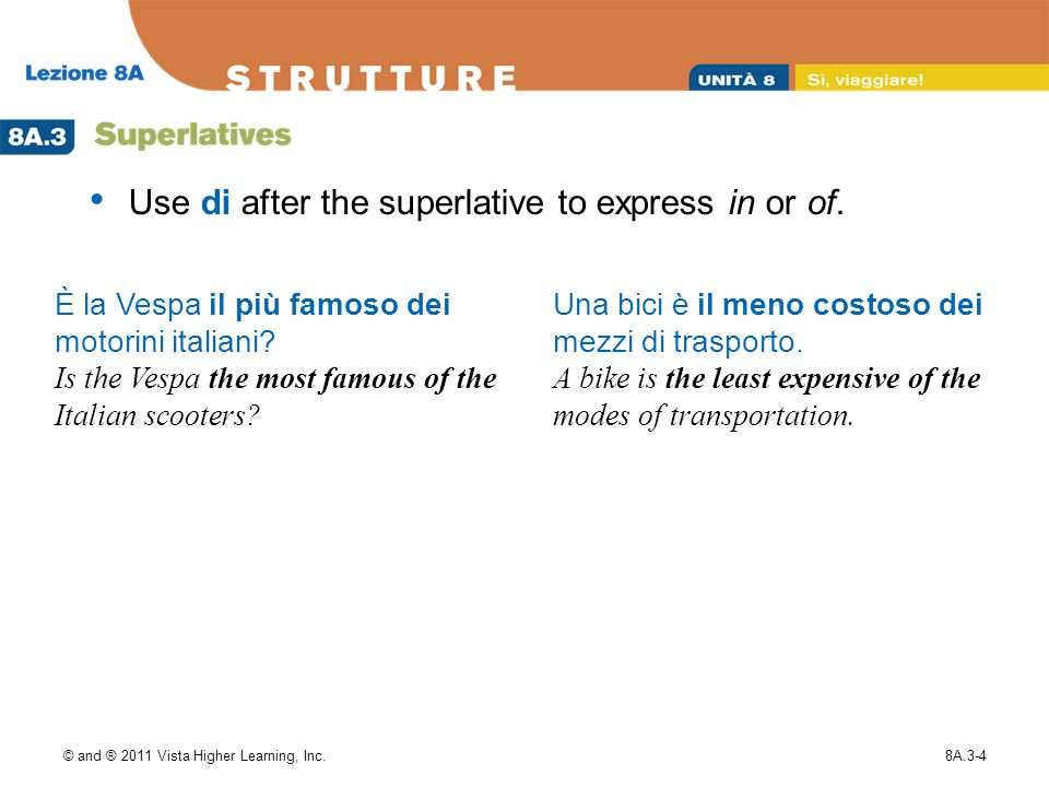 © and ® 2011 Vista Higher Learning, Inc.8A.3-5 When using the relative superlative to describe a noun, place the noun between the definite article and più/meno.