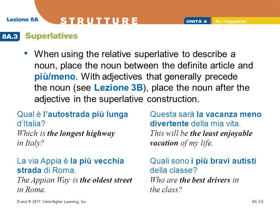 © and ® 2011 Vista Higher Learning, Inc.8A.3-6 più/meno + [adverb] + di tutti Luciano guida meno attentamente di tutti.