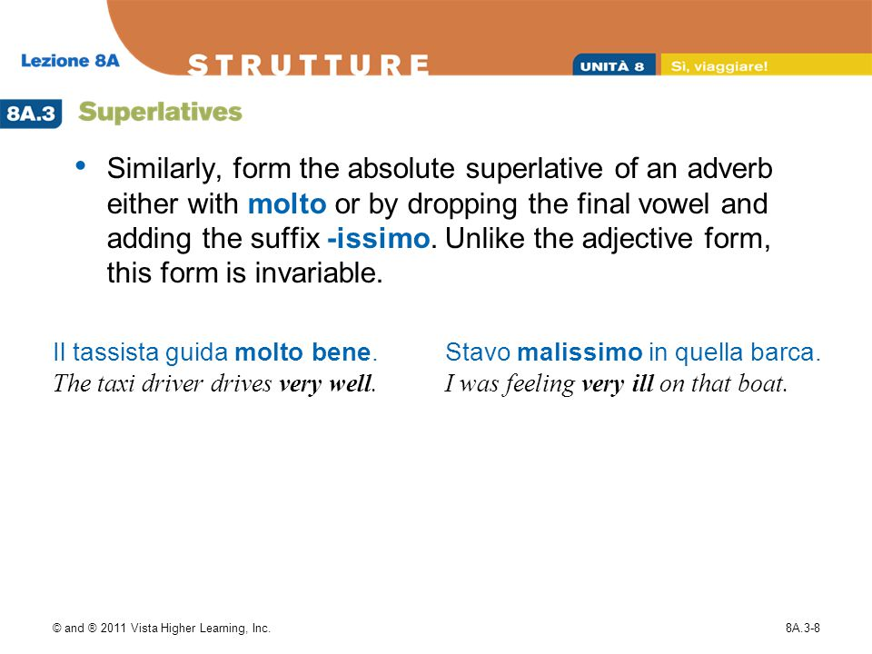© and ® 2011 Vista Higher Learning, Inc.8A.3-9 Some adjectives and adverbs have irregular superlative forms in addition to their regular forms.