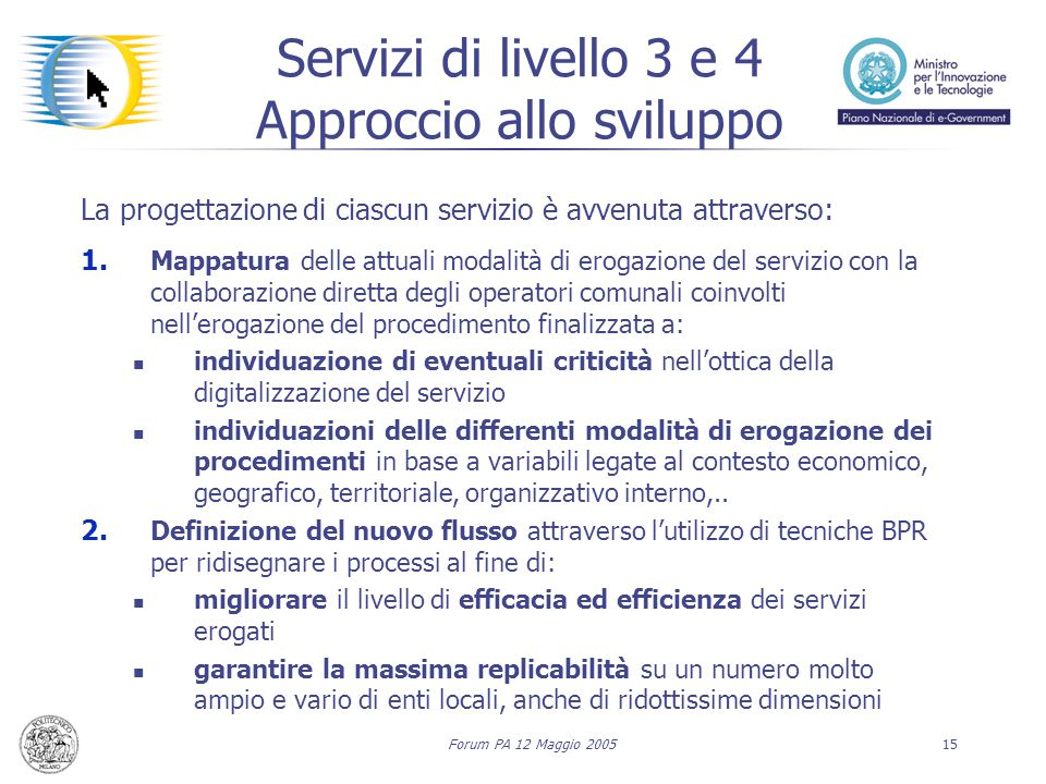 Forum PA 12 Maggio 200515 Servizi di livello 3 e 4 Approccio allo sviluppo La progettazione di ciascun servizio è avvenuta attraverso: 1. Mappatura de