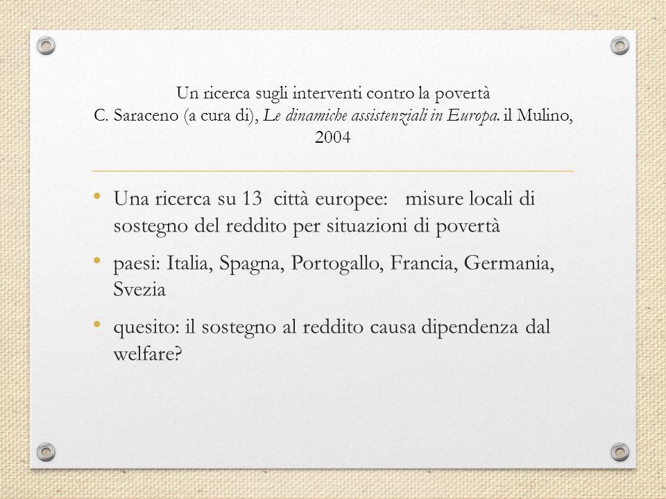 Un ricerca sugli interventi contro la povertà C. Saraceno (a cura di), Le dinamiche assistenziali in Europa. il Mulino, 2004 Una ricerca su 13 città e