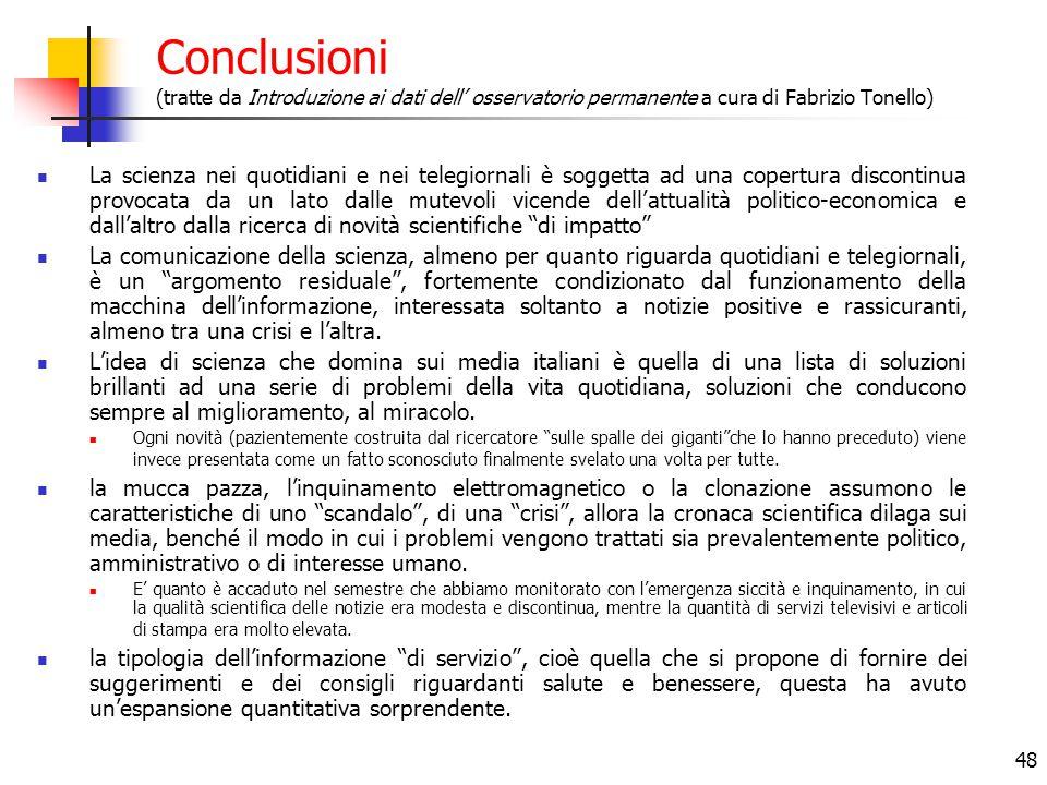 48 Conclusioni (tratte da Introduzione ai dati dell' osservatorio permanente a cura di Fabrizio Tonello) La scienza nei quotidiani e nei telegiornali