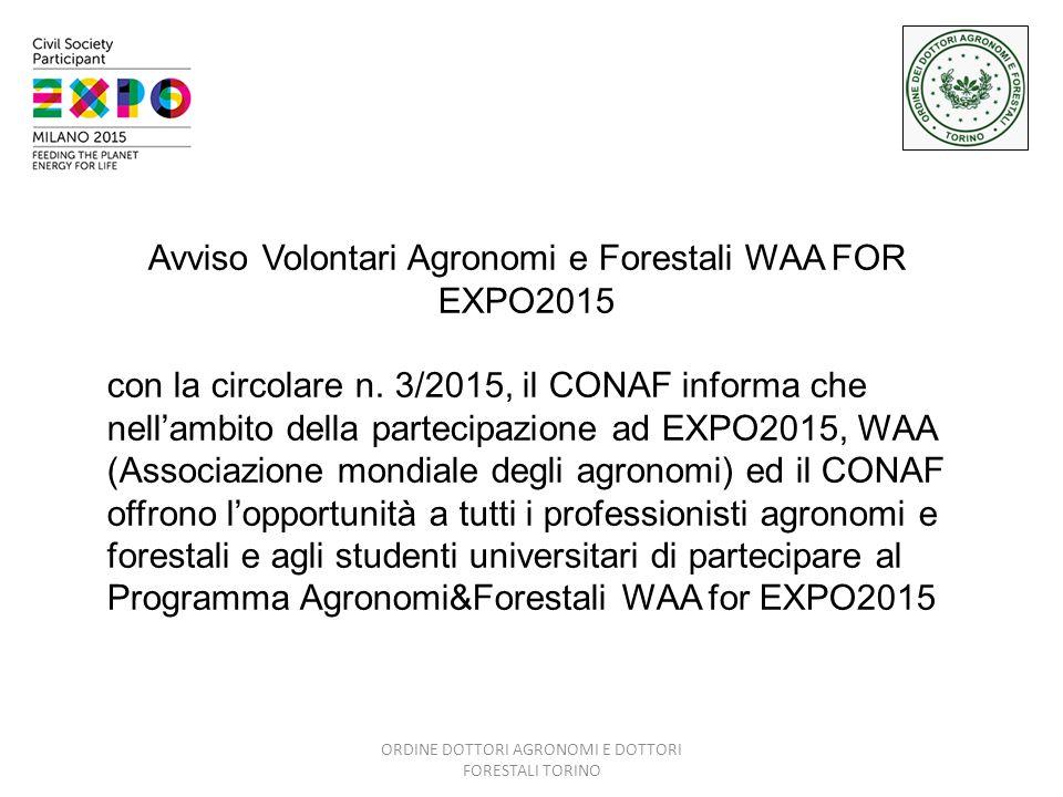 ORDINE DOTTORI AGRONOMI E DOTTORI FORESTALI TORINO Avviso Volontari Agronomi e Forestali WAA FOR EXPO2015 con la circolare n.