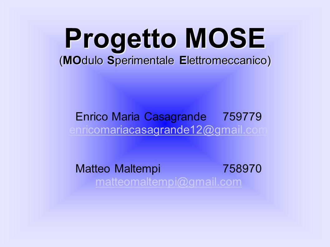 Enrico Maria Casagrande 759779 enricomariacasagrande12@gmail.com Matteo Maltempi 758970 matteomaltempi@gmail.com Progetto MOSE (MOdulo Sperimentale Elettromeccanico)