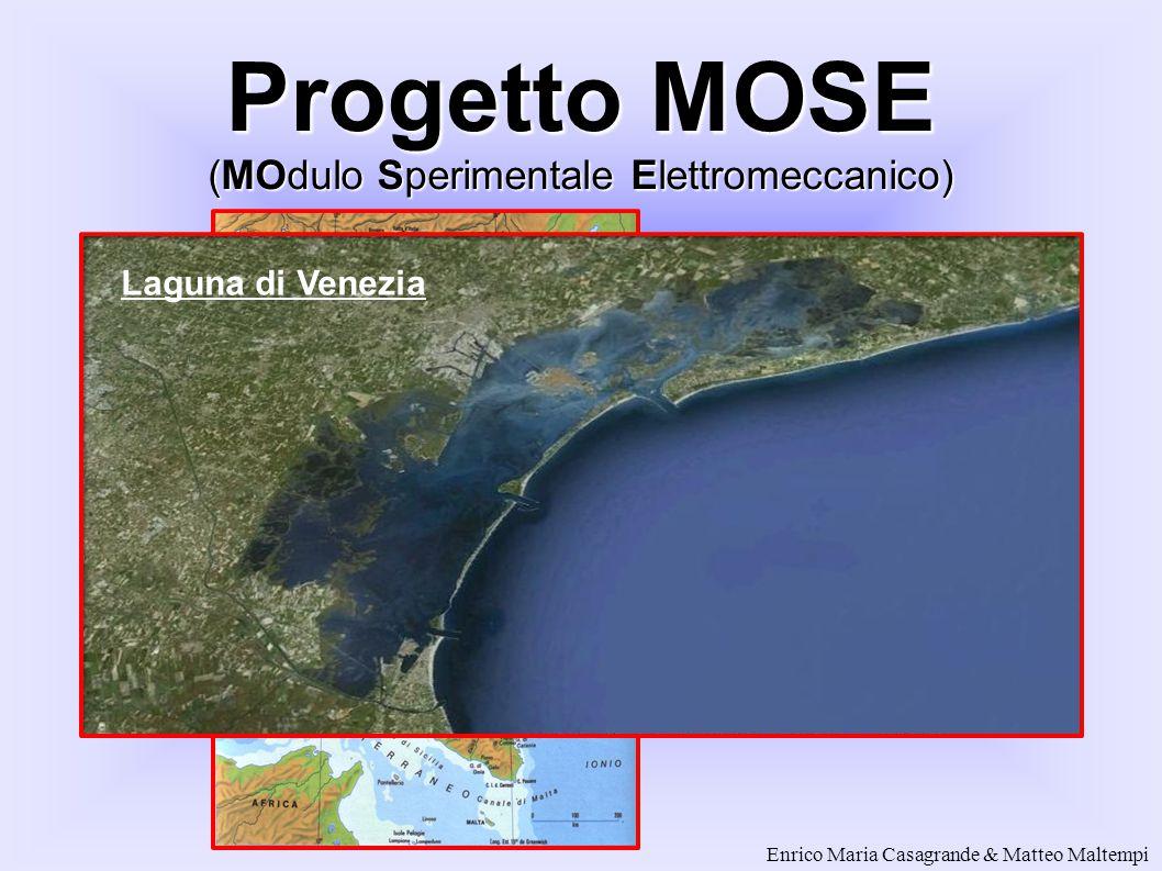 Progetto MOSE (MOdulo Sperimentale Elettromeccanico) Laguna di Venezia Enrico Maria Casagrande & Matteo Maltempi