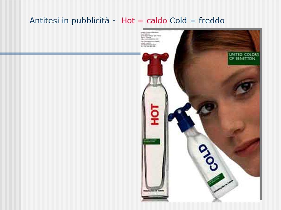 Antitesi in pubblicità - Hot = caldo Cold = freddo