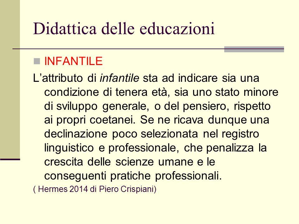 Didattica delle educazioni INFANTILE L'attributo di infantile sta ad indicare sia una condizione di tenera età, sia uno stato minore di sviluppo gener