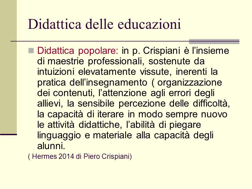 Didattica delle educazioni Didattica popolare: in p. Crispiani è l'insieme di maestrie professionali, sostenute da intuizioni elevatamente vissute, in