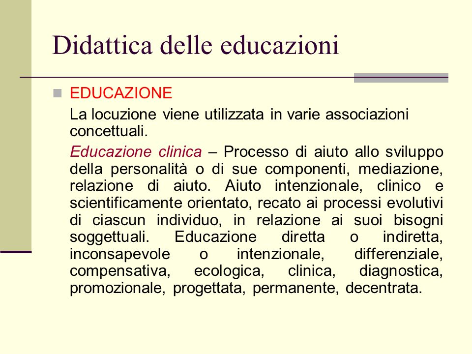 Didattica delle educazioni EDUCAZIONE La locuzione viene utilizzata in varie associazioni concettuali. Educazione clinica – Processo di aiuto allo svi