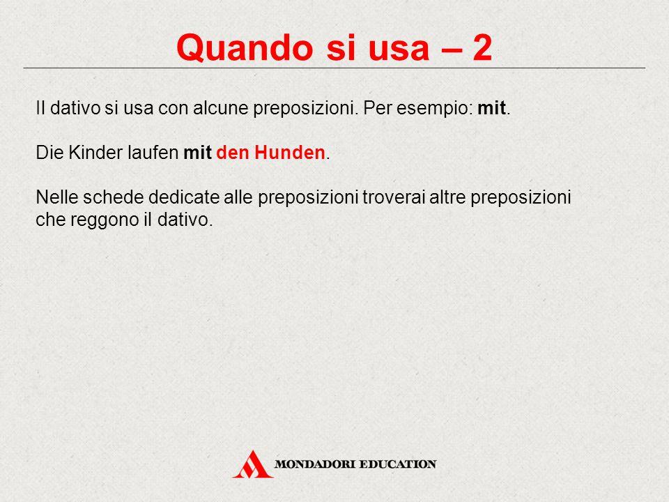 Quando si usa – 3 Il dativo in combinazione con alcune preposizioni, per esempio in, esprime un complemento di stato in luogo.