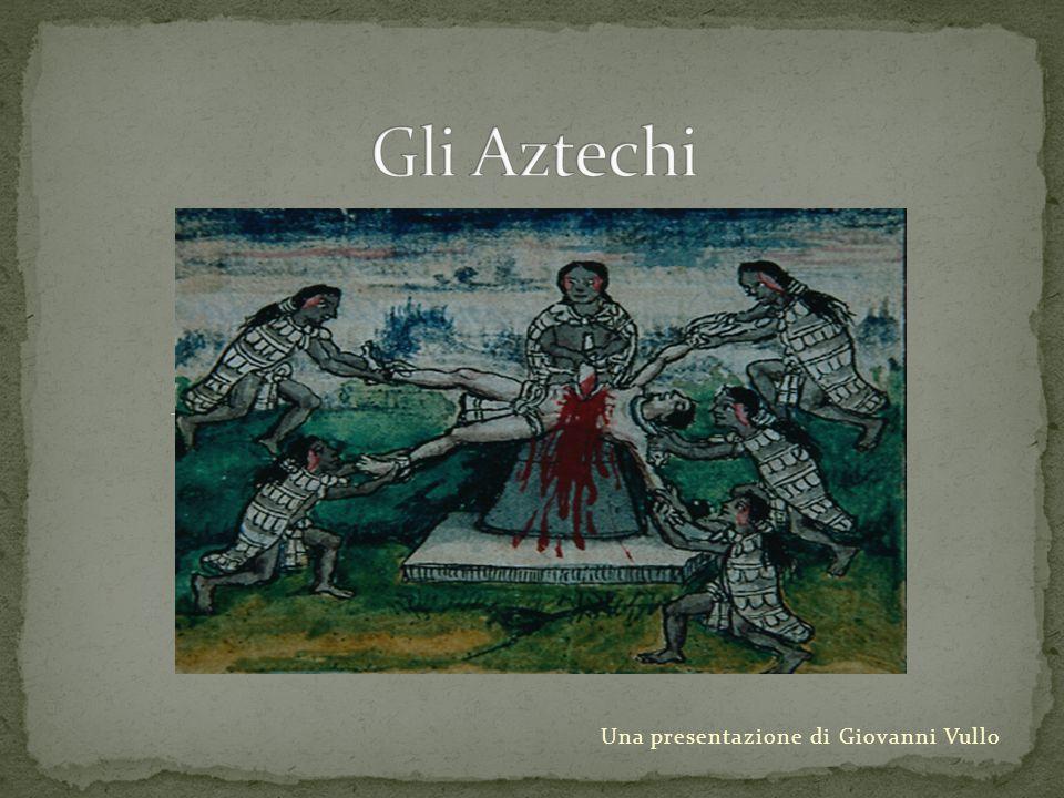 Chi sono gli Aztechi ? Come vivevano? Religione e Cosmologia La Conquista dell´impero azteco