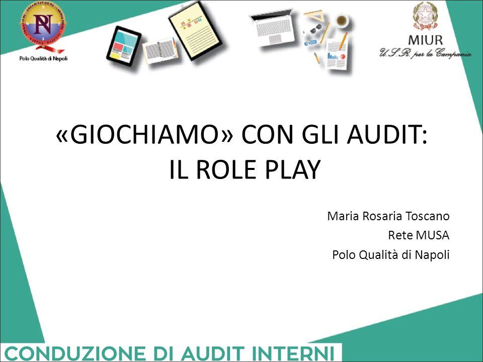 «GIOCHIAMO» CON GLI AUDIT: IL ROLE PLAY Maria Rosaria Toscano Rete MUSA Polo Qualità di Napoli