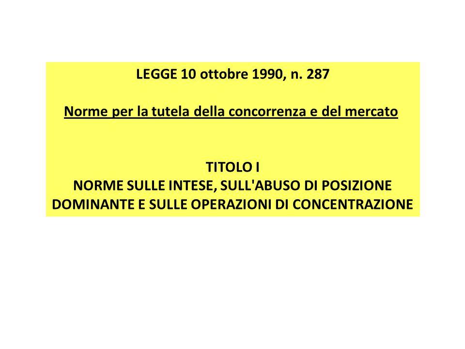 LEGGE 10 ottobre 1990, n. 287 Norme per la tutela della concorrenza e del mercato TITOLO I NORME SULLE INTESE, SULL'ABUSO DI POSIZIONE DOMINANTE E SUL
