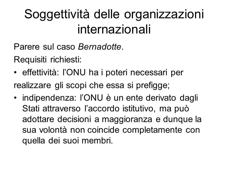 Soggettività delle organizzazioni internazionali Parere sul caso Bernadotte. Requisiti richiesti: effettività: l'ONU ha i poteri necessari per realizz