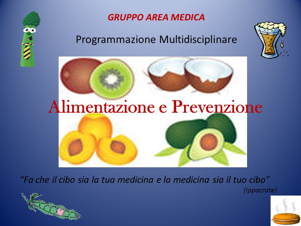 """GRUPPO AREA MEDICA Programmazione Multidisciplinare Alimentazione e Prevenzione """"Fa che il cibo sia la tua medicina e la medicina sia il tuo cibo"""" (Ip"""