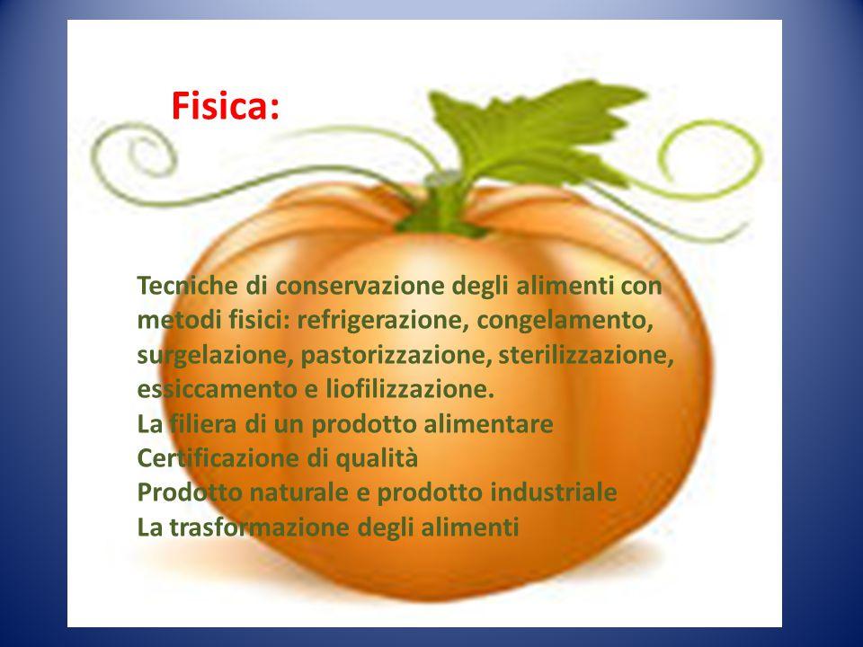 Tecniche di conservazione degli alimenti con metodi fisici: refrigerazione, congelamento, surgelazione, pastorizzazione, sterilizzazione, essiccamento