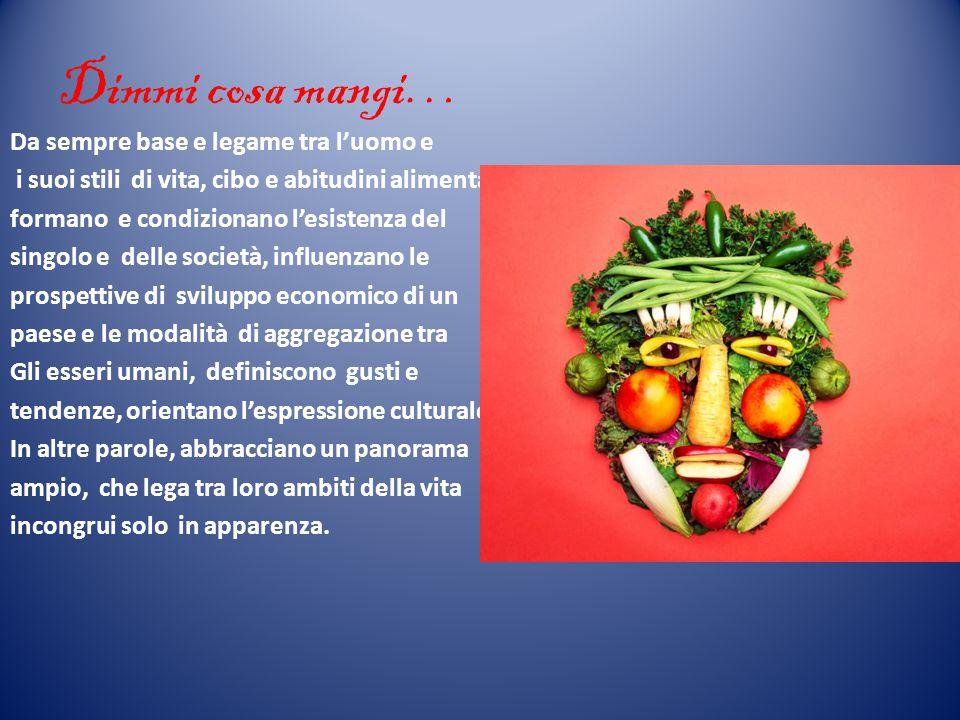Dimmi cosa mangi… Da sempre base e legame tra l'uomo e i suoi stili di vita, cibo e abitudini alimentari formano e condizionano l'esistenza del singol