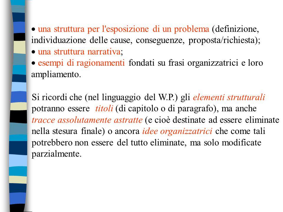  una struttura per l'esposizione di un problema (definizione, individuazione delle cause, conseguenze, proposta/richiesta);  una struttura narrati
