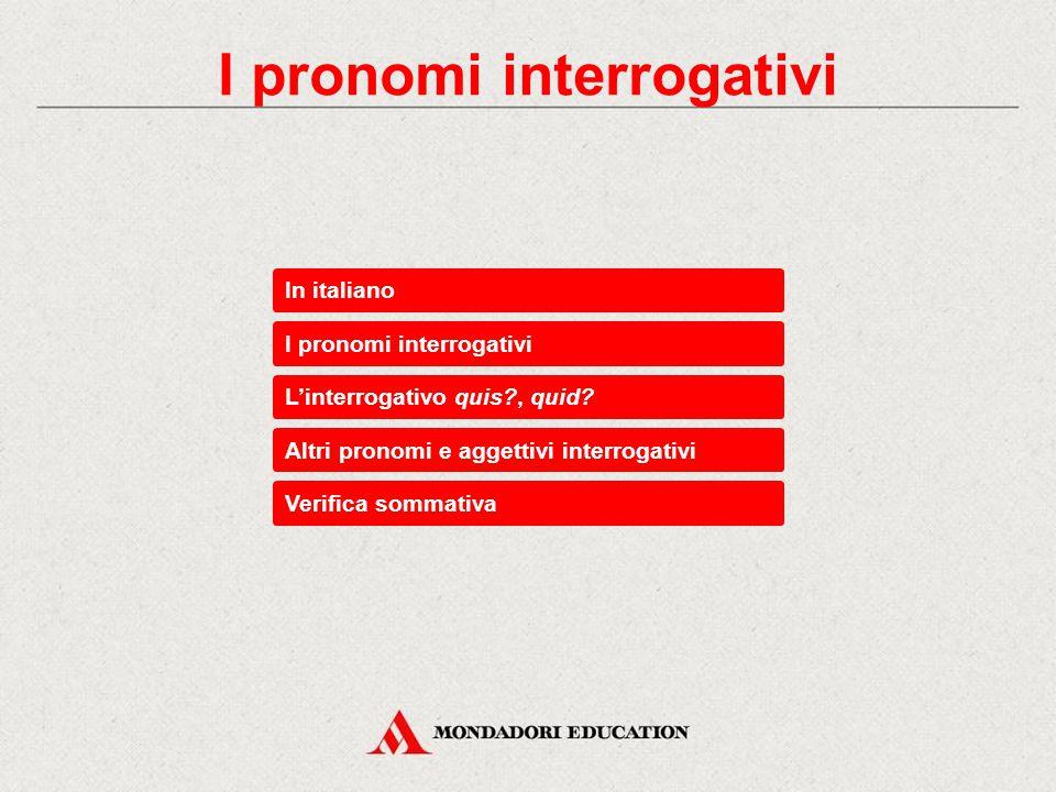 In italiano I pronomi interrogativi Altri pronomi e aggettivi interrogativi L'interrogativo quis?, quid.