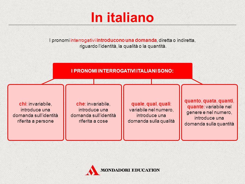 In italiano I pronomi interrogativi introducono una domanda, diretta o indiretta, riguardo l'identità, la qualità o la quantità.
