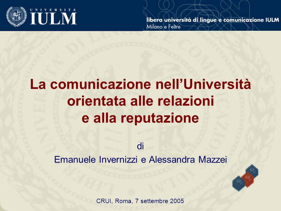 La comunicazione nell'Università orientata alle relazioni e alla reputazione di Emanuele Invernizzi e Alessandra Mazzei CRUI, Roma, 7 settembre 2005