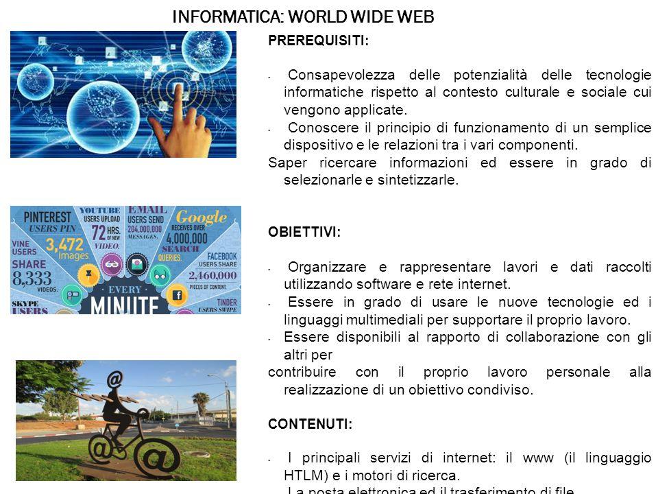 INFORMATICA: WORLD WIDE WEB PREREQUISITI: Consapevolezza delle potenzialità delle tecnologie informatiche rispetto al contesto culturale e sociale cui vengono applicate.
