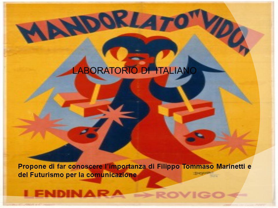 LABORATORIO DI ITALIANO Propone di far conoscere l'importanza di Filippo Tommaso Marinetti e del Futurismo per la comunicazione