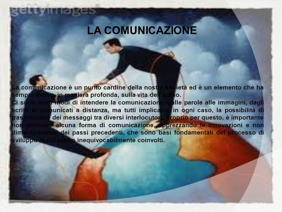 La comunicazione è un punto cardine della nostra società ed è un elemento che ha sempre inciso, in maniera profonda, sulla vita dell'uomo.