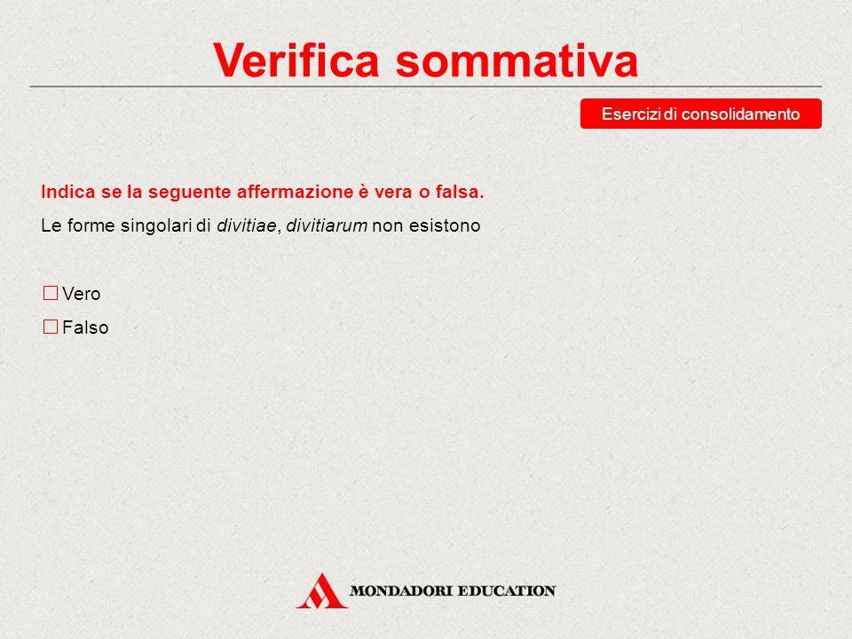 Verifica sommativa Esercizi di recupero Abbina ciascuna forma alla sua analisi. divitiarum insulas magistram silvis genitivo plurale accusativo plural