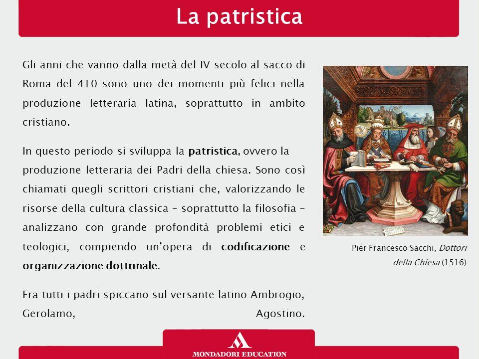 La patristica Gli anni che vanno dalla metà del IV secolo al sacco di Roma del 410 sono uno dei momenti più felici nella produzione letteraria latina, soprattutto in ambito cristiano.