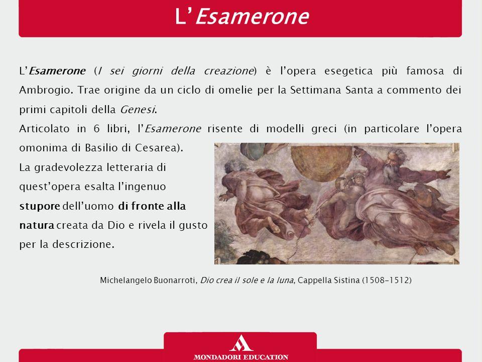 L'Esamerone L'Esamerone (I sei giorni della creazione) è l'opera esegetica più famosa di Ambrogio. Trae origine da un ciclo di omelie per la Settimana