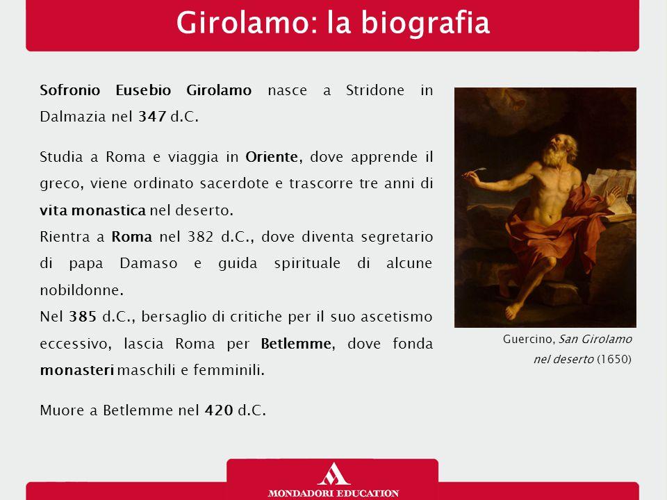 Girolamo: la biografia Sofronio Eusebio Girolamo nasce a Stridone in Dalmazia nel 347 d.C. Studia a Roma e viaggia in Oriente, dove apprende il greco,