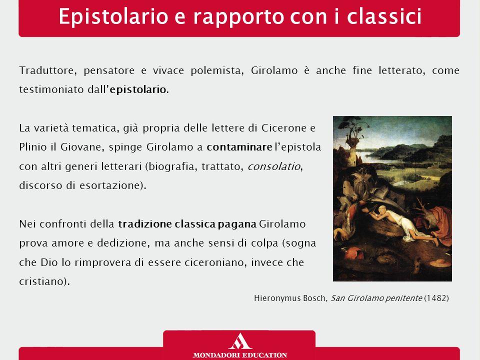 Epistolario e rapporto con i classici Traduttore, pensatore e vivace polemista, Girolamo è anche fine letterato, come testimoniato dall'epistolario.