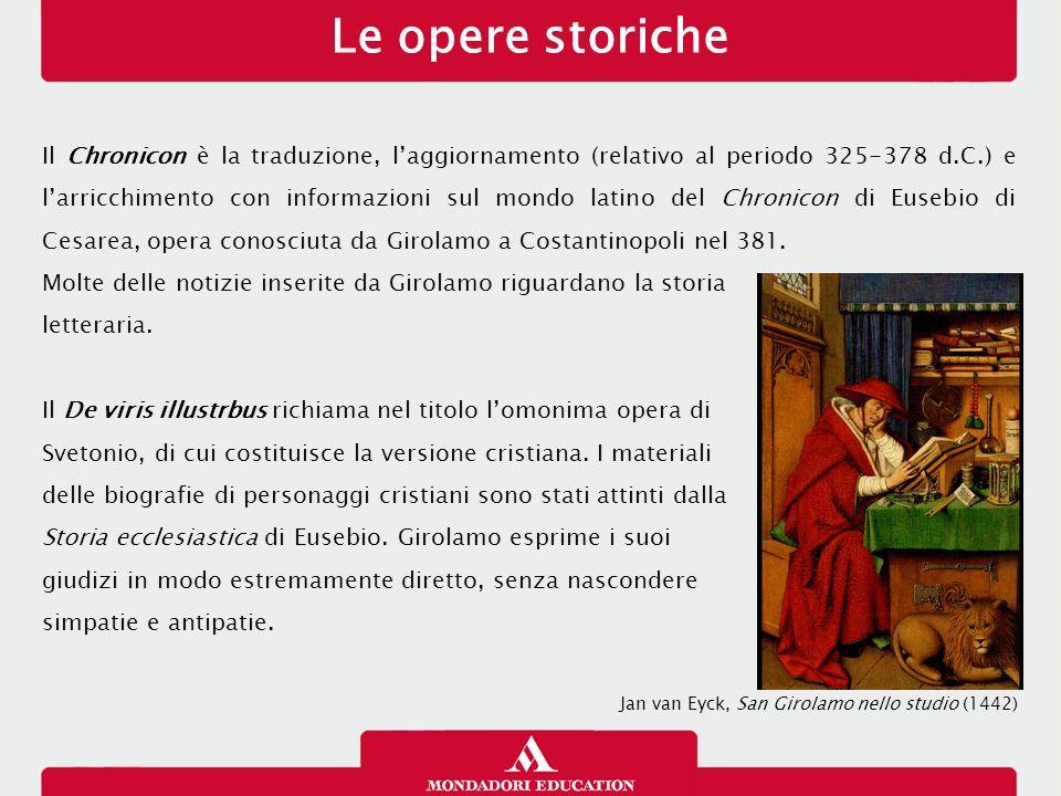 Le opere storiche Il Chronicon è la traduzione, l'aggiornamento (relativo al periodo 325-378 d.C.) e l'arricchimento con informazioni sul mondo latino del Chronicon di Eusebio di Cesarea, opera conosciuta da Girolamo a Costantinopoli nel 381.