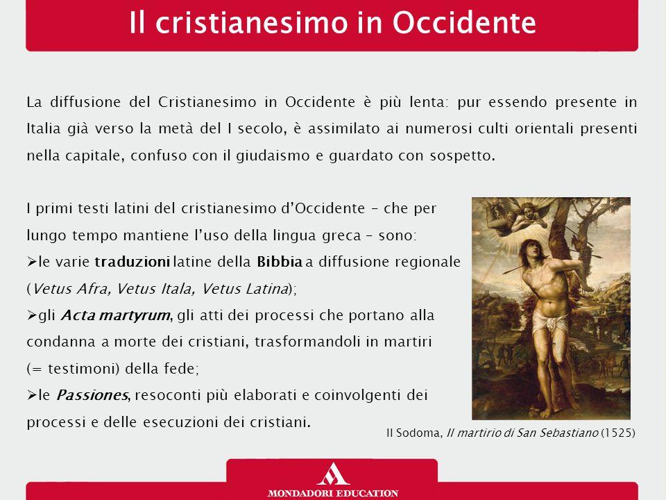Il cristianesimo in Occidente La diffusione del Cristianesimo in Occidente è più lenta: pur essendo presente in Italia già verso la metà del I secolo,