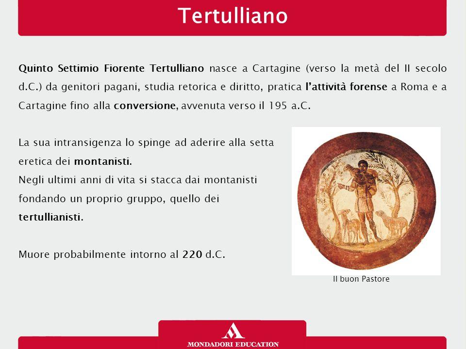Tertulliano Quinto Settimio Fiorente Tertulliano nasce a Cartagine (verso la metà del II secolo d.C.) da genitori pagani, studia retorica e diritto, pratica l'attività forense a Roma e a Cartagine fino alla conversione, avvenuta verso il 195 a.C.