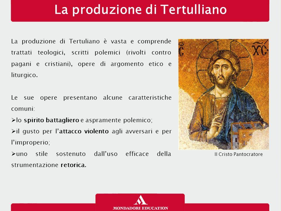 La produzione di Tertulliano La produzione di Tertuliano è vasta e comprende trattati teologici, scritti polemici (rivolti contro pagani e cristiani), opere di argomento etico e liturgico.