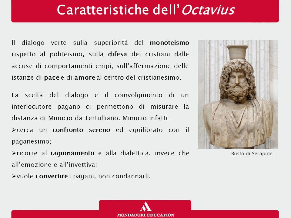 Caratteristiche dell'Octavius Il dialogo verte sulla superiorità del monoteismo rispetto al politeismo, sulla difesa dei cristiani dalle accuse di comportamenti empi, sull'affermazione delle istanze di pace e di amore al centro del cristianesimo.