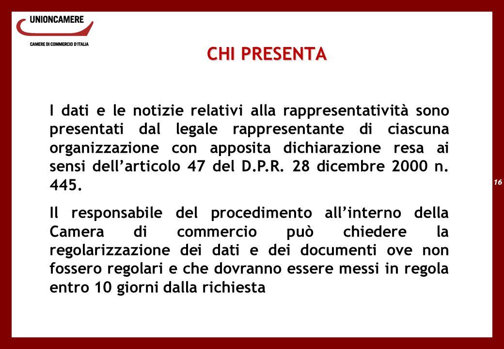 16 CHI PRESENTA I dati e le notizie relativi alla rappresentatività sono presentati dal legale rappresentante di ciascuna organizzazione con apposita dichiarazione resa ai sensi dell'articolo 47 del D.P.R.