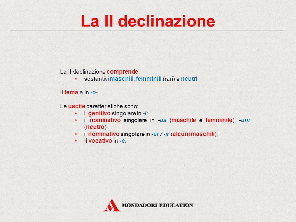 La II declinazione La II declinazione comprende: sostantivi maschili, femminili (rari) e neutri.
